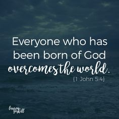 For everyone who has been born of God overcomes the world. And this is the victory that has overcome the world — our faith. 1 John 5:4