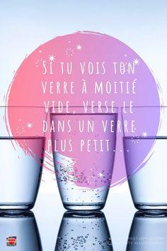 Si tu vois ton verre �  moiti� vide, verse le dans un verre plus petit.. #citation #optimisme Looking Forward To Seeing You, Vide, New Quotes, Favorite Quotes, Wine Glass, Motivation, Inspirational Quotes, Self Esteem, Self Confidence