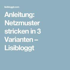 Anleitung: Netzmuster stricken in 3 Varianten – Lisibloggt