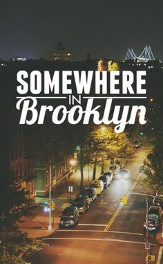 she's somewhere, somewhere, somewhere in Brooklyn...