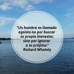 """""""Un hombre es llamado egoista no por buscar su propio bienestar, sino por ignorar a su prójimo."""" - Richard Whately #egoismo #autorstima #frases"""