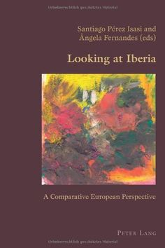 Looking at Iberia : a comparative European perspective / Santiago Pérez Isasi and Ângela Fernandes (eds) - Oxford : Peter Lang, cop. 2013