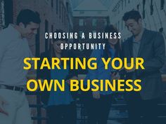 Choosing A Business Opportunity - Starting Your Own Business Starting Your Own Business, Business Opportunities, Accounting, Opportunity, Entrepreneur