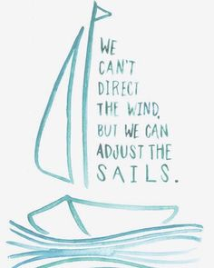 Things aren't going right? Adjust your sails and focus on the positive