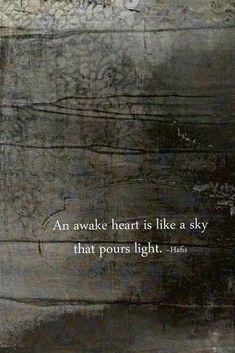 """""""An awake heart is like a sky that pours light"""" -Hafiz"""