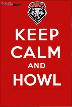 Keep Calm and HOWL! #GoLobos