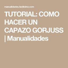 TUTORIAL: COMO HACER UN CAPAZO GORJUSS | Manualidades