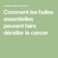 Comment les huiles essentielles peuvent faire dérailler le cancer Cancer Treatment, Herbal Medicine, Herbalism, Math Equations, Health, Life, Nutrition, Other, Useful Life Hacks