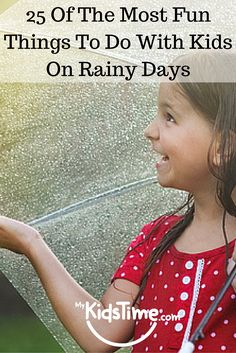 25 Of The Most Fun Things to Do with Kids on Rainy Days