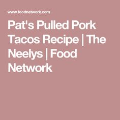 Pat's Pulled Pork Tacos Recipe   The Neelys   Food Network