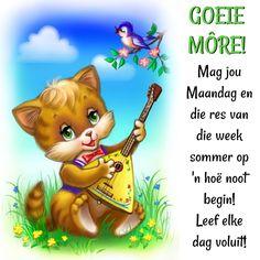 GOEIE MÔRE! Mag jou Maandag en die res van die week sommer op 'n hoë noot begin! Leef elke dag voluit!