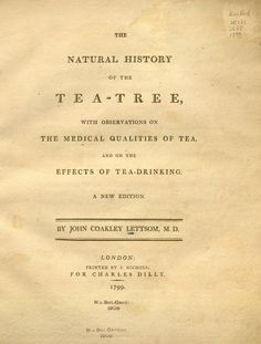 """title page: """"The Natural History of the Tea-Tree: with Observations on the Medical Qualities of Tea and on the Effects of Tea Drinking"""" by John Coakley Lettsom, 1799"""