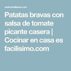 Patatas bravas con salsa de tomate picante casera | Cocinar en casa es facilisimo.com