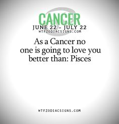 As a Cancer no one is going to love you better than: Pisces   - WTF Zodiac Signs Daily Horoscope!