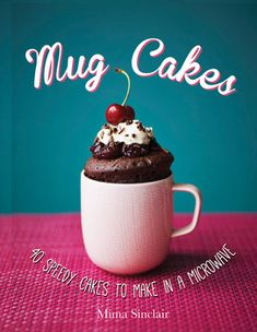 Mug Cakes - Mima Sinclare