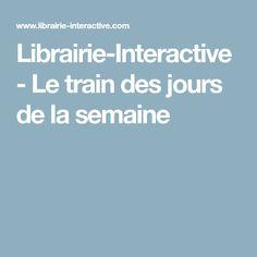 Librairie-Interactive - Le train des jours de la semaine Train, Days Of Week, D Day