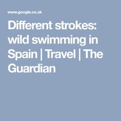 Different strokes: wild swimming in Spain | Travel | The Guardian