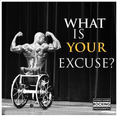 Whats your excuse? Texas State Wheelchair Bodybuilding Championships. Houston, TX. 2011. Photo by Alfonso Aguirre Rocking Photography.