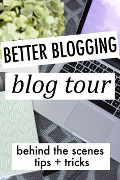 better blogging blog tour - behind the scenes tips and tricks
