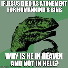 If Jesus died as atonement for Humankinds sins, why is he not doing the punishment reserved for the humans he is atoning for? Why isn't he in hell?