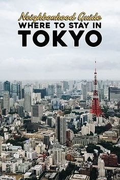 Where to Stay in Tokyo by Neighborhood — Those Who Wandr