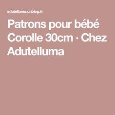 Patrons pour bébé Corolle 30cm · Chez Adutelluma