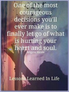 Wisdom Quotes : one of the most courageous decisions you'll ever make is to finally let go by Life Words Quotes, Wise Words, Me Quotes, Motivational Quotes, Inspirational Quotes, Sayings, Hurt Quotes, Qoutes, Uplifting Quotes
