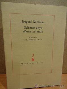 SEIXANTA ANYS D'ANAR PEL MÓN. EUGENI XAMMAR. ED. QUADERNS CREMA - 1991. NUEVO