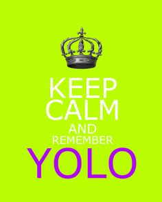 Keep Calm and Remember YOLO You Only Live Once by SavCreations, $16.00