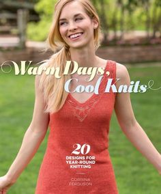 Warm Days, Cool Knits: 20 Designs for Year-Round Knitting eBook | InterweaveStore.com