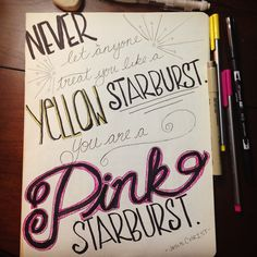 Never let anyone treat you like a yellow starburst. You are a pink starburst. -Jesus Christ?   Anyone know who said this? :/