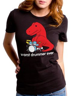 "Women's ""Worst Drummer Ever"" Tee by Goodie Two Sleeves (Black) #InkedShop #trex #tee #graphictee #womenswear #humor #cute"