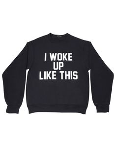 Private Party I Woke Up Like This Sweatshirt in as seen on Khloe Kardashian, Kylie Jenner, and Nicole Richie
