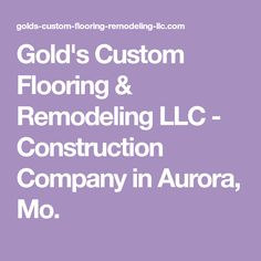 Gold's Custom Flooring & Remodeling LLC - Construction Company in Aurora, Mo. Low Cost House Plans, Low Cost Housing, Aurora, Remodeling, Construction, Flooring, How To Plan, Building, Northern Lights