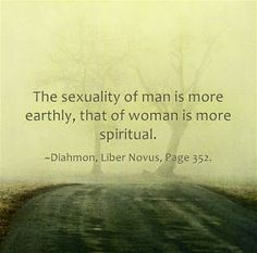 The sexuality of man is more earthly, that of woman is more spiritual. ~Diahmon, Liber Novus, Page 352.