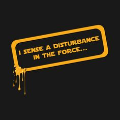 Awesome 'I+sense+a+disturbance+in+the+force...' design on TeePublic!