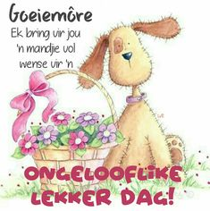 Lekker Dag, Goeie Nag, Goeie More, Afrikaans Quotes, Special Quotes, Good Morning Wishes, Night Quotes, Cute Quotes, Friendship Quotes
