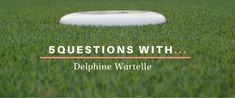 5 Questions With Delphine Wartelle  Need the inspiration to keep going in Ultimate? Delphine talks determination, team building and Ultimate Peace!