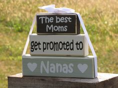 """Gift for Nana - Wood Block Stack: """"The Best Moms Get Promoted to Nanas"""" - Pregnancy Announcement. Grandparent news by SpangGangDesigns on Etsy https://www.etsy.com/listing/162967386/gift-for-nana-wood-block-stack-the-best"""