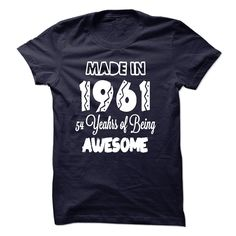 Made in 1961 - 54 Years Of Being Awesome T Shirts, Hoodies. Check price ==► https://www.sunfrog.com/Birth-Years/Made-in-1961--54-Years-Of-Being-Awesome-19408456-Guys.html?41382 $21