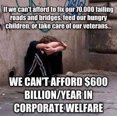 Corporate Welfare Moochers sponging off Taxpayers! Sounds more like theft to me. Unless they will donate huge amounts to charity, re-energize neighborhoods and business with this hand-out. Bernie Sanders, Hungry Children, Religion And Politics, Lol, Greed, Social Issues, Social Justice, Wisdom, Thoughts
