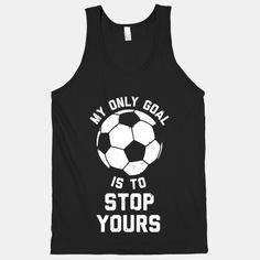 My Only Goal Is To Stop Yours #soccer