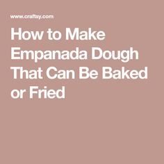 How to Make Empanada Dough That Can Be Baked or Fried