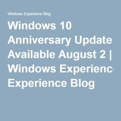 Windows 10 Anniversary Update Available August 2 | Windows Experience Blog