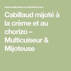 Cabillaud mijoté à la crème et au chorizo – Multicuiseur & Mijoteuse