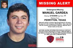 MANUEL GARDEA, Age Now: 17, Missing: 03/10/2008. Missing From PERRYTON, TX. ANYONE HAVING INFORMATION SHOULD CONTACT: Perryton Police Department (Texas) 1-806-435-4002.