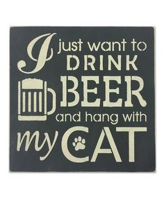 Another great find on 'I Just Want to Drink Beer and Hang with My Cat' Wall Art by Sara's Signs Diy Signs, Wall Signs, Metal Walls, Metal Wall Art, Wooden Signs With Sayings, Wood Dog, Cat Wall, Dog Quotes, Dog Sayings
