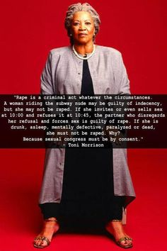 Toni Morrison. Thank you Miss Toni, could not have said it better..