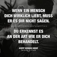 ...du erkennst aber auch wenn er dich hasst... when a human being really loves you, he should not tell you. You'll know it as he treats you to the art