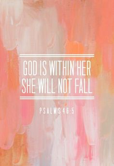 God is within her she will not fall. Psalms 46:5